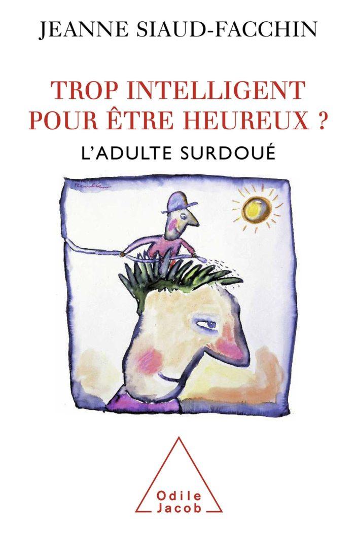 Trop intelligent pour être heureux - Jeanne Siaud-Facchin